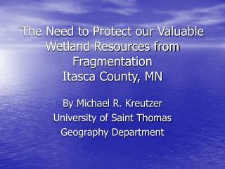 The Need to Protect our Valuable Wetland Resources from Fragmentation Itasca County, MN