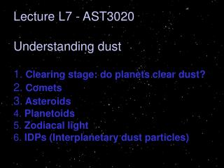 Lecture L7 - AST3020 Understanding dust 1.  Clearing stage: do planets clear dust? 2.  Comets