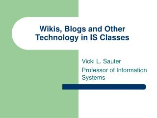 Wikis, Blogs and Other Technology in IS Classes