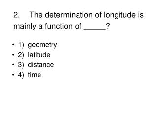 2.	The determination of longitude is mainly a function of  ?