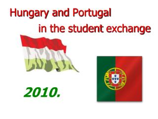 Hungary and  Portugal