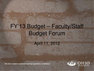 FY'13 Budget – Faculty/Staff Budget Forum