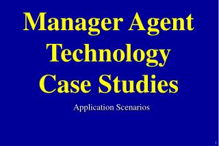 Manager Agent Technology Case Studies