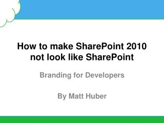 How to make SharePoint 2010 not look like SharePoint