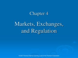 Chapter 4 Markets, Exchanges,  and Regulation