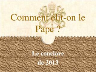Comment élit-on le Pape ?