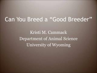 "Can You Breed a ""Good Breeder"""