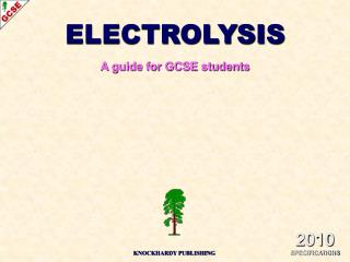 ELECTROLYSIS A guide for GCSE students