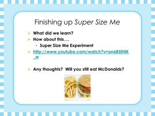 Finishing up  Super Size Me