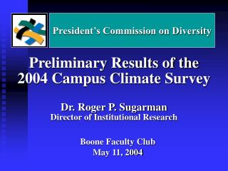 Preliminary Results of the  2004 Campus Climate Survey Dr. Roger P. Sugarman