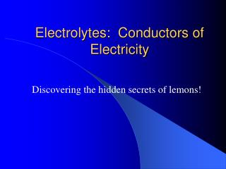 Electrolytes:  Conductors of Electricity