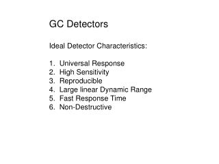 GC Detectors Ideal Detector Characteristics: 1.  Universal Response 2.  High Sensitivity