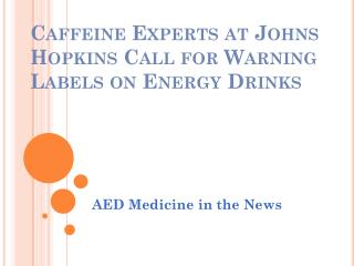 Caffeine Experts at Johns Hopkins Call for Warning Labels on Energy Drinks