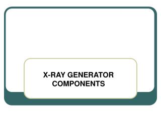 X-RAY GENERATOR COMPONENTS