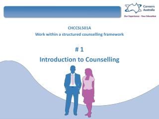 CHCCSL501A  Work within a structured  counselling  framework # 1 Introduction to  Counselling