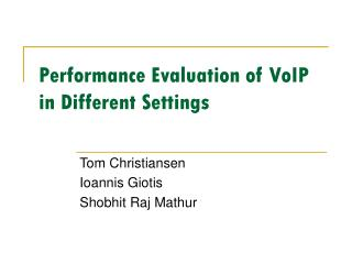 Performance Evaluation of VoIP in Different Settings