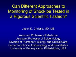 Can Different Approaches to Monitoring of Shock be Tested in a Rigorous Scientific Fashion?
