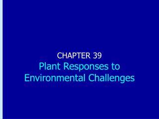 CHAPTER 39 Plant Responses to Environmental Challenges