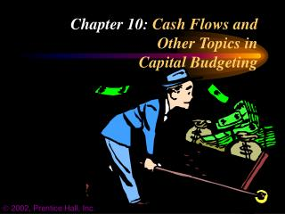 Chapter 10:  Cash Flows and Other Topics in  Capital Budgeting
