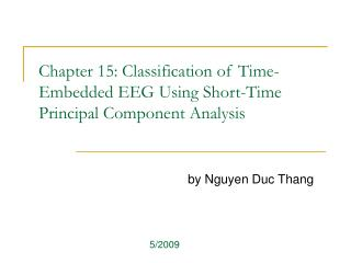 Chapter 15: Classification of Time-Embedded EEG Using Short-Time Principal Component Analysis