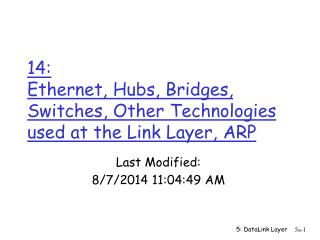14:  Ethernet, Hubs, Bridges, Switches, Other Technologies used at the Link Layer, ARP