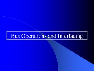 Bus Operations and Interfacing
