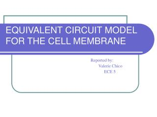 EQUIVALENT CIRCUIT MODEL FOR THE CELL MEMBRANE