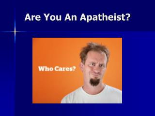 Are You An Apatheist?