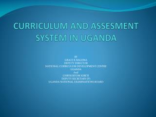 CURRICULUM AND ASSESMENT SYSTEM IN UGANDA