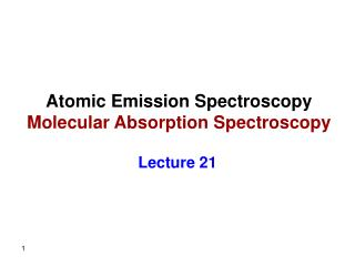 Atomic Emission Spectroscopy Molecular Absorption Spectroscopy