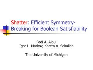 Shatter : Efficient Symmetry-Breaking for Boolean Satisfiability