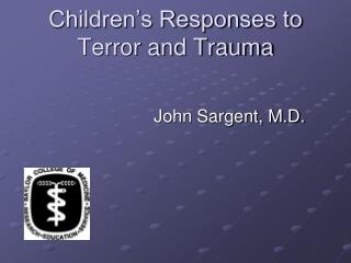 Children's Responses to Terror and Trauma