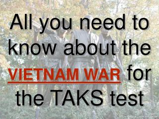 All you need to know about the  VIETNAM WAR  for the TAKS test