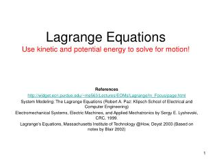 Lagrange Equations Use kinetic and potential energy to solve for motion!