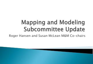 Mapping and Modeling Subcommittee Update
