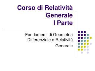 Corso di Relatività Generale I Parte