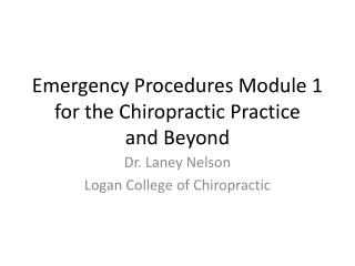 Emergency Procedures Module 1 for the Chiropractic Practice  and Beyond