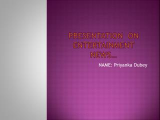 PRESENTATION  ON  ENTERTAINMENT NEWS…