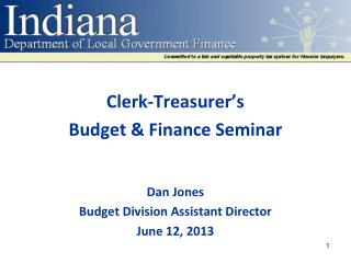 Clerk-Treasurer's Budget & Finance Seminar Dan Jones Budget Division Assistant Director