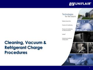 Cleaning ,  Vacuum  &  Refrigerant Charge Procedures