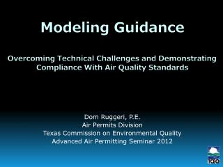Dom Ruggeri, P.E. Air Permits Division Texas Commission on Environmental Quality