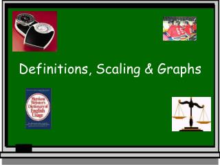 Definitions, Scaling & Graphs