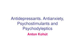 Antidepressants. Antianxiety, Psychostimulants and Psychodyleptics