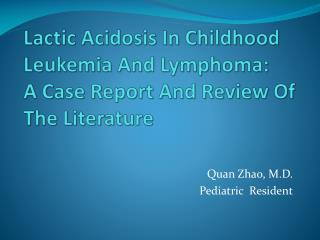 Lactic  Acidosis In Childhood Leukemia And Lymphoma:  A Case Report And Review Of The Literature