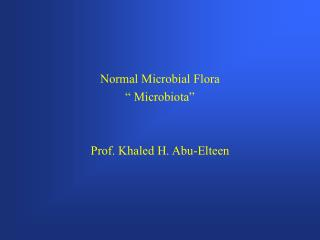 "Normal Microbial Flora "" Microbiota"" Prof. Khaled H. Abu-Elteen"