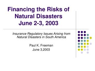 Financing the Risks of Natural Disasters June 2-3, 2003