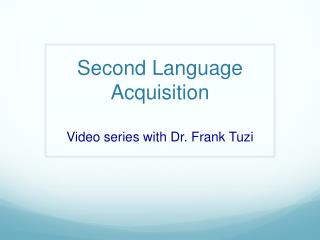 Second Language Acquisition V ideo series with Dr. Frank  Tuzi