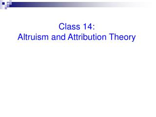 Class 14:                                    Altruism and Attribution Theory