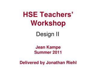 HSE Teachers' Workshop Jean Kampe Summer 2011 Delivered by Jonathan  Riehl