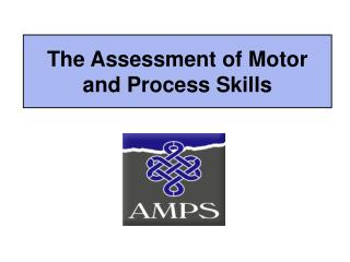 The Assessment of Motor and Process Skills